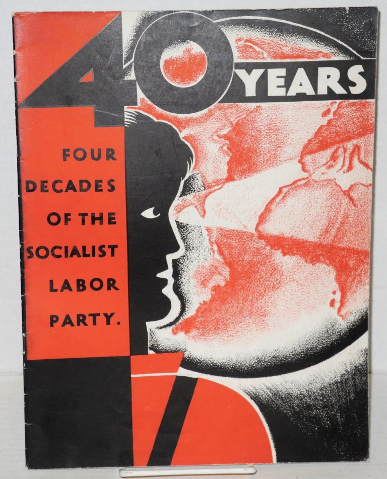 40 years; four decades of the Socialist Labor Party. Socialist Labor Party.