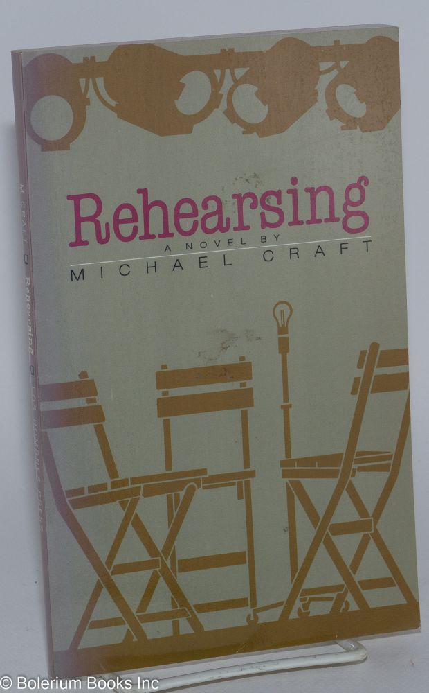 Rehearsing; a novel. Michael Craft, Michael Craft Johnson.