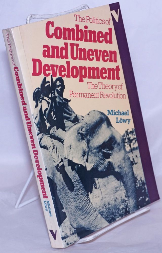 The politics of combined and uneven development. The theory of permanent revolution. Michael Löwy.