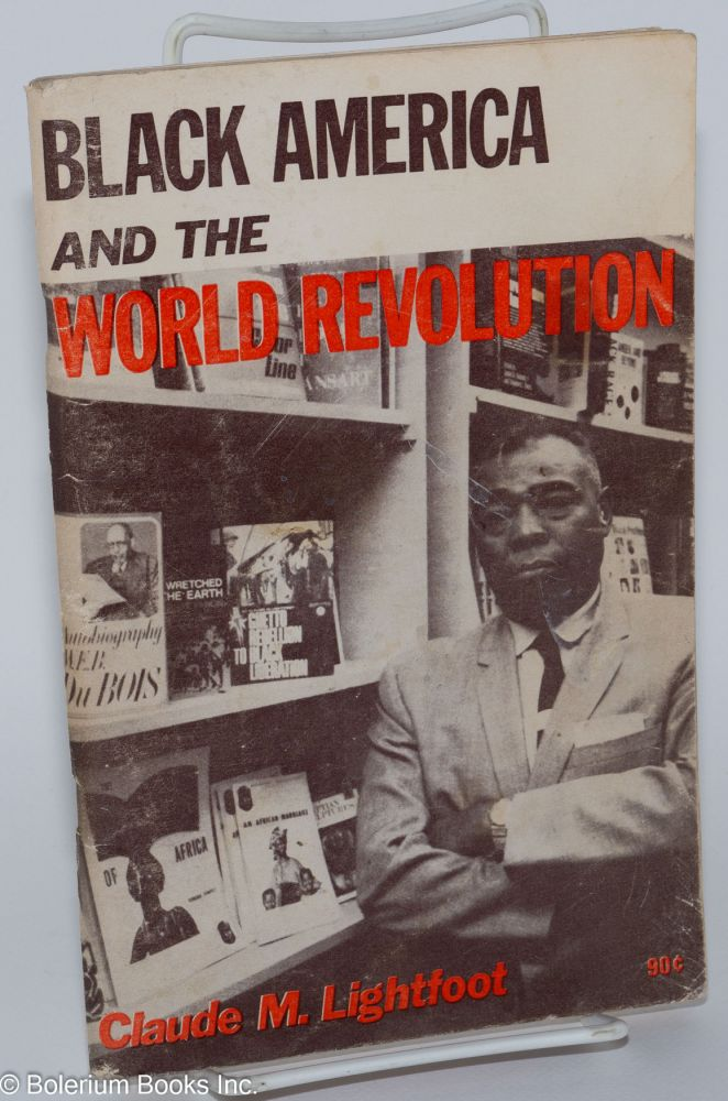Black America and the world revolution. Claude M. Lightfoot.