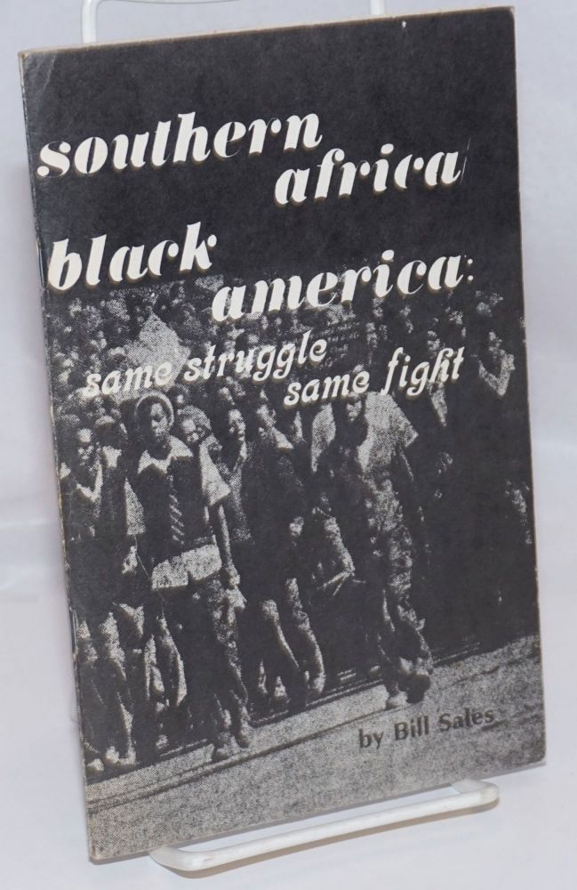 Southern Africa/ Black America - same struggle/same fight! An analysis of the South African & Angolan liberation struggle. Bill Sales.