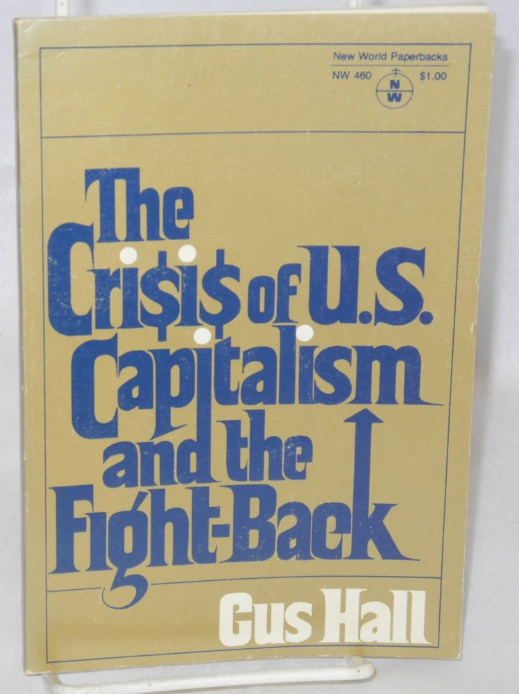 The crisis of U.S. capitalism and the fight-back. Report to the 21st Convention of the Communist Party, U.S.A. Gus Hall.