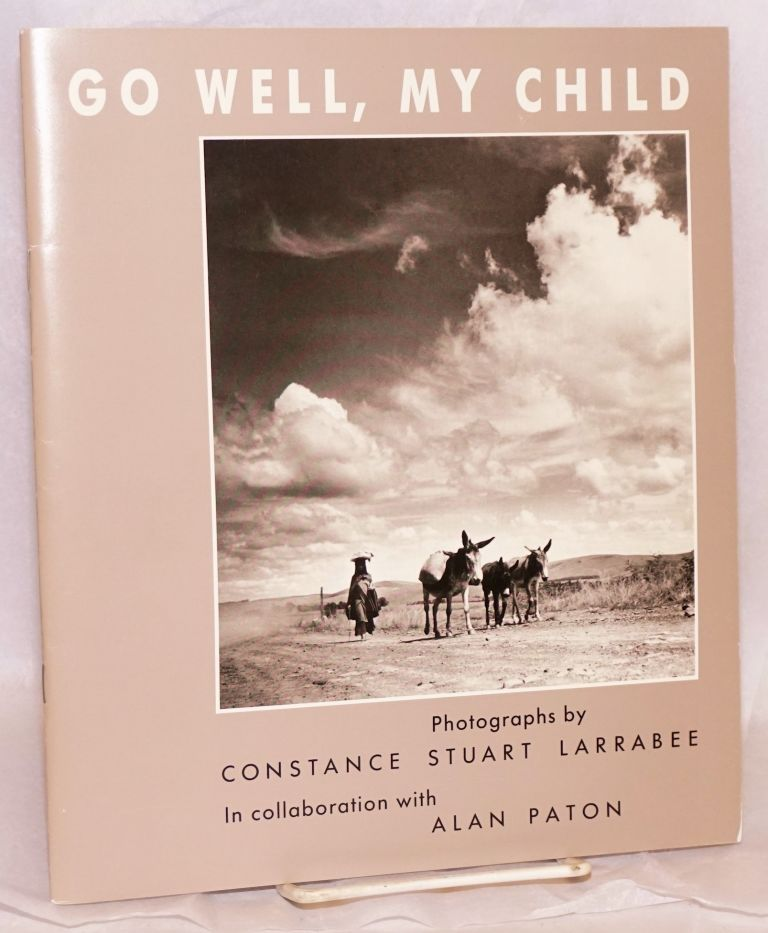 Go well, my child; photographs by Constance Stuart Larrabee in collaboration with Alan Paton; November 26, 1985 - January 5, 1986. Constance Stuart Larrabee, in collaboration, photographs, Alan Paton.