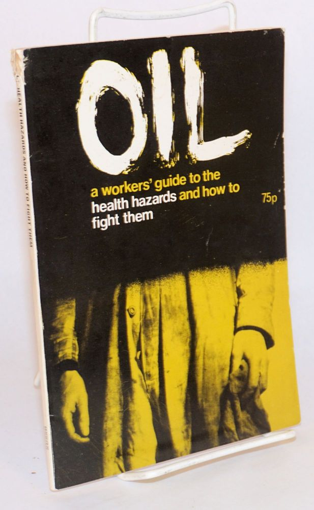 Oil; a workers' guide to the health hazards and how to fight them. Alan J. P. Dalton.