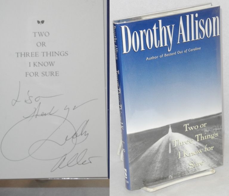 Two or Three Things I Know for Sure [signed]. Dorothy Allison.