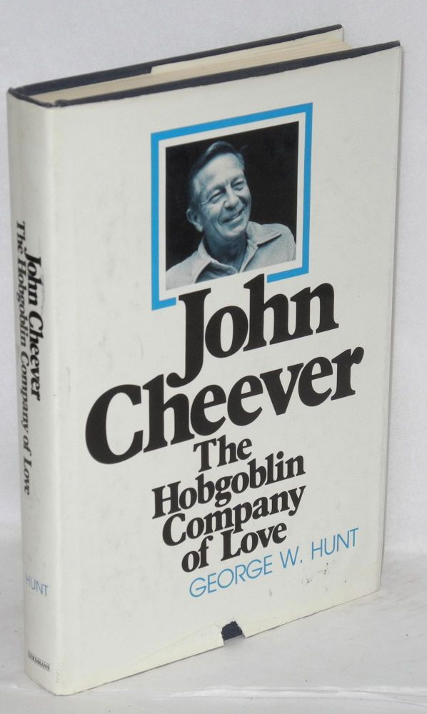 John Cheever; the hobgoblin company of love. George W. Hunt.