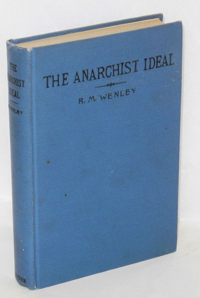 The anarchist ideal and other essays. Robert Mark Wenley.