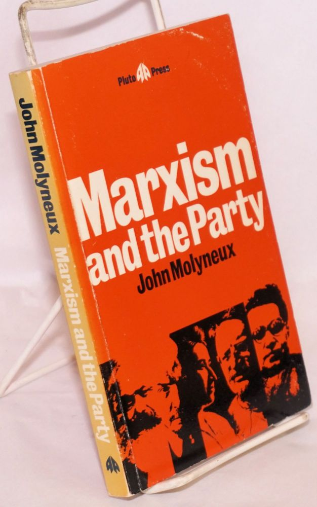 Marxism and the party. John Molyneux.