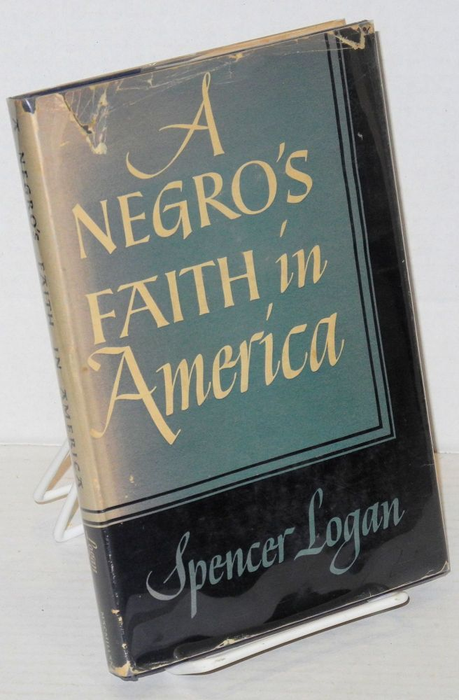 A Negro's faith in America. Spencer Logan.