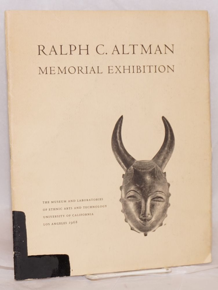 The Ralph C. Altman memorial exhibition; the Museum and Laboratories of Ethnic Arts and Technology, UCLA 8 April - 30 June 1968. Ralph C. Altman.