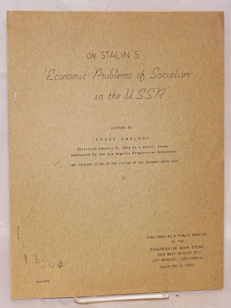 On Stalin's 'Economic problems of socialism in the U.S.S.R.;' lecture..delivered January 9, 1953 at a public forum sponsored by the Los Angeles Progressive Bookstore. Frank Carlson.