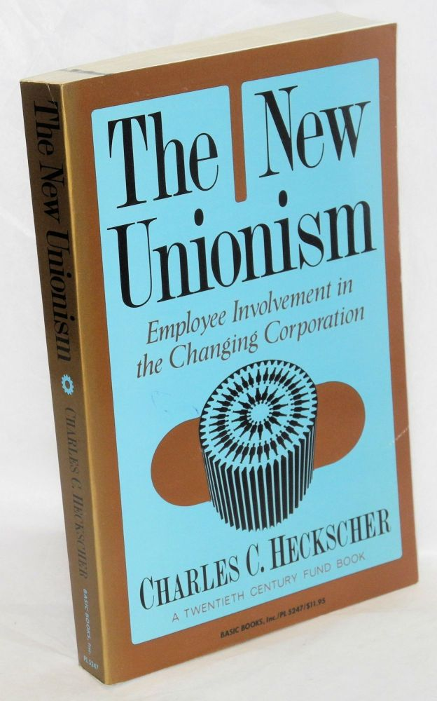 The new unionism; employee involvement in the changing corporation. Charles C. Heckscher.