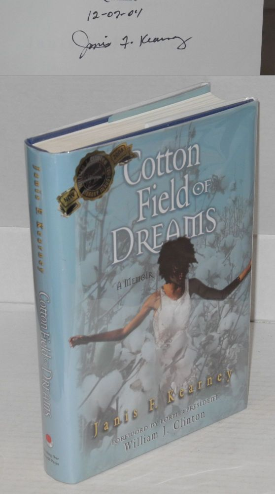 Cotton field of dreams; a memoir, foreword by former President William J. Clinton. Janis F. Kearney.
