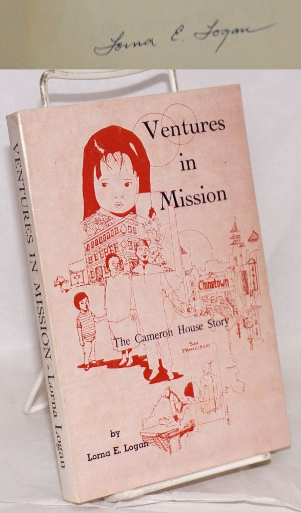 Ventures in mission; the Cameron House story. Lorna E. Logan.