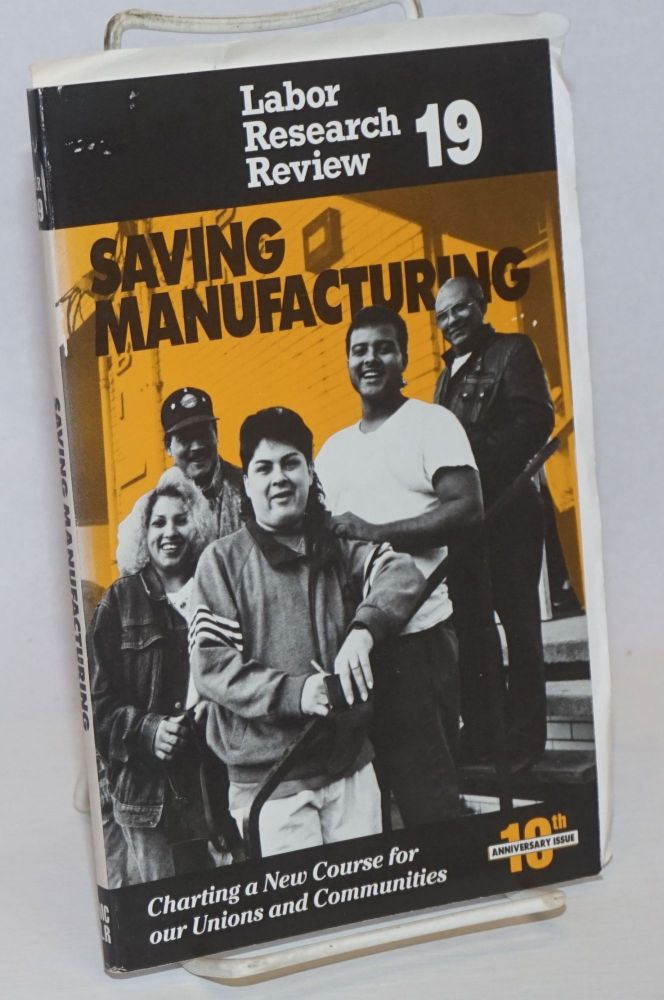 Saving manufacturing: charting a new course for our unions and communities. Lisa Oppenheim, ed.