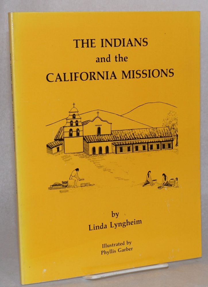 The indians and the California missions. Linda Lyngheim, , Phyllis Garber.