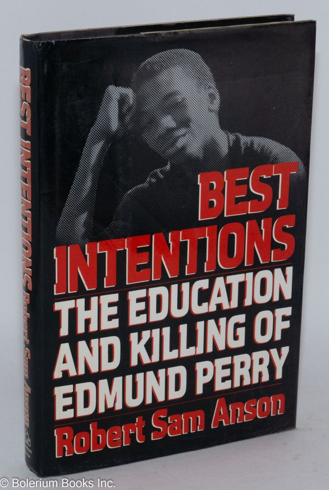Best intentions; the education and killing of Edmund Perry. Robert Sam Anson.