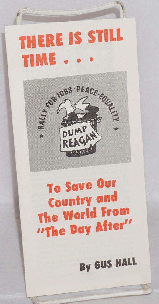 "There is still time... To save our country and the world from ""The Day After."" Rally for jobs, peace, equality. dump Reagan [cover title]. Gus Hall."