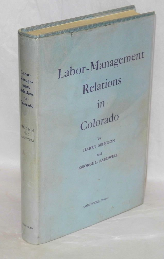 Labor-management relations in Colorado. Harry Seligson, George E. Bardwell.