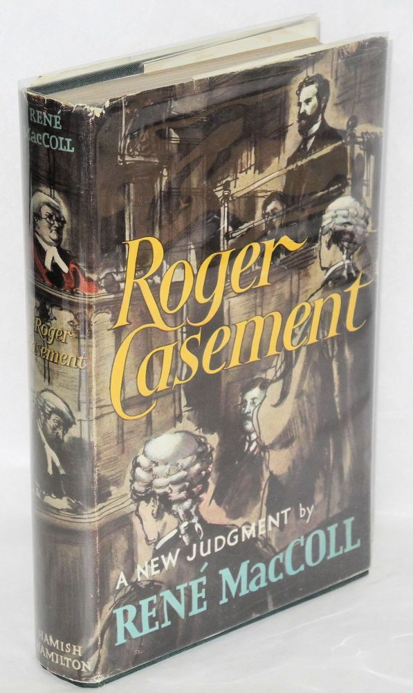 Roger Casement; a new judgement. René MacColl.