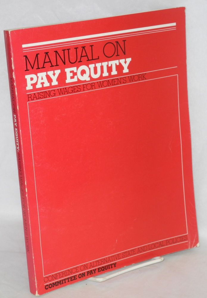 Manual on pay equity, raising wages for women's work. Joy Ann Grune, ed.