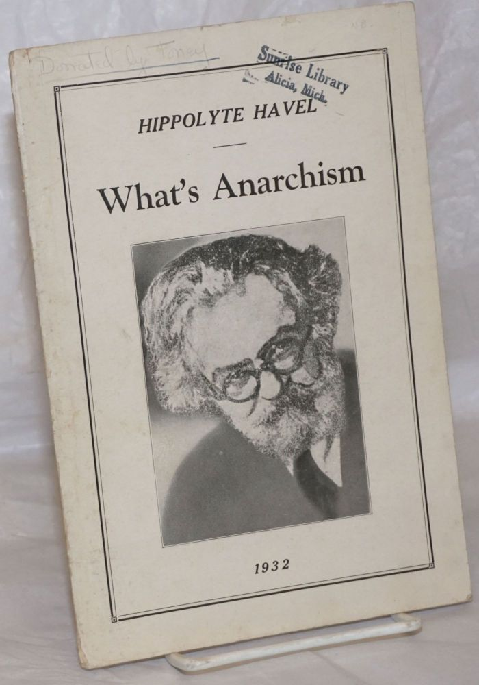 What's anarchism? Hippolyte Havel.