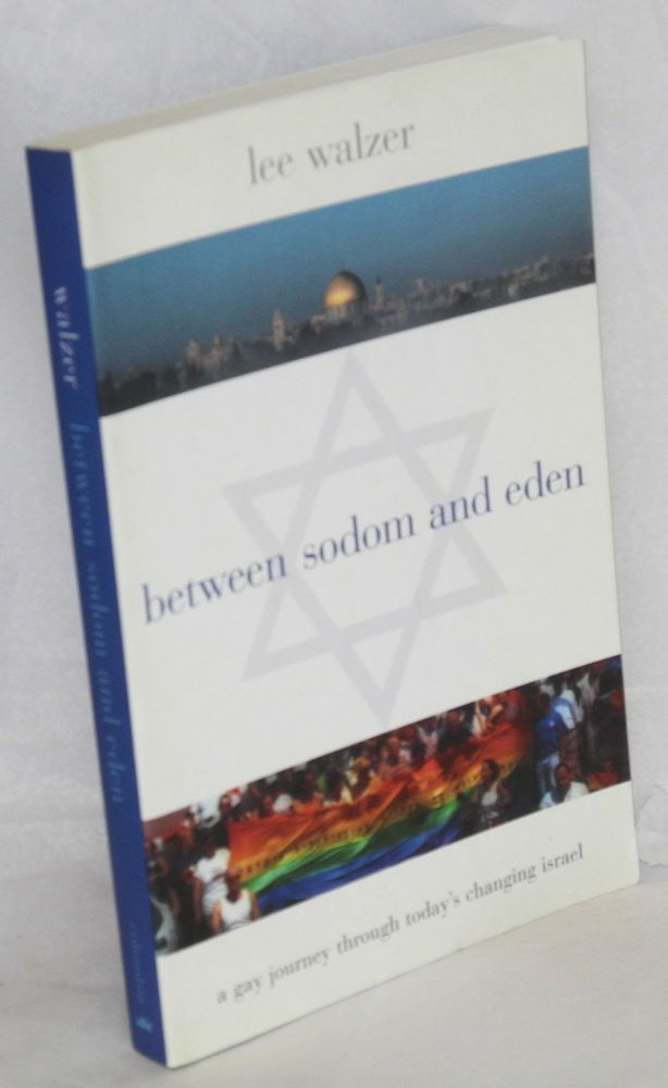 Between Sodom and Eden; a gay journey through today's changing Israel. Lee Walzer.