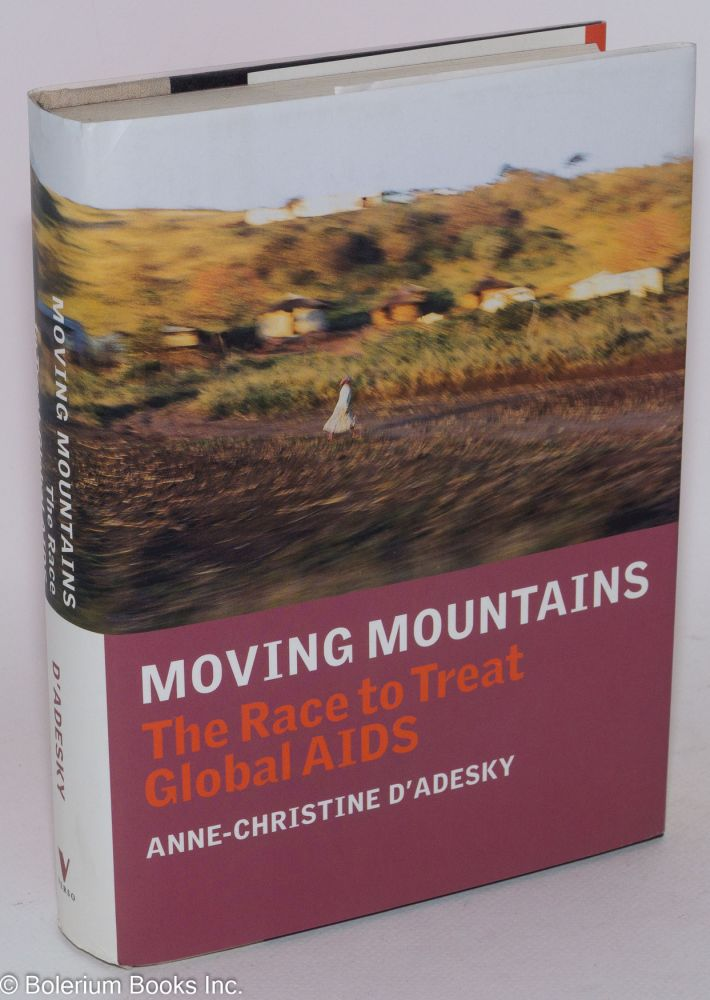 Moving mountains: the race to treat global AIDS. Anne-Christine D'Adesky.