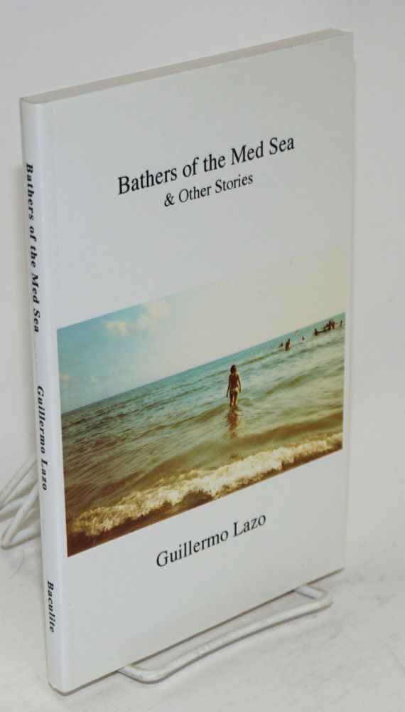 Bathers of the Med Sea & other stories. Guillermo Lazo.