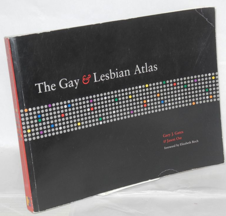 The gay & lesbian atlas. Elizabeth Birch, Gary J. Gates, Jason Ost.