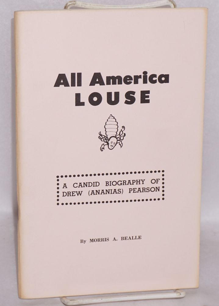 All America louse; a candid biography of Drew A. Pearson. Morris A. Bealle.