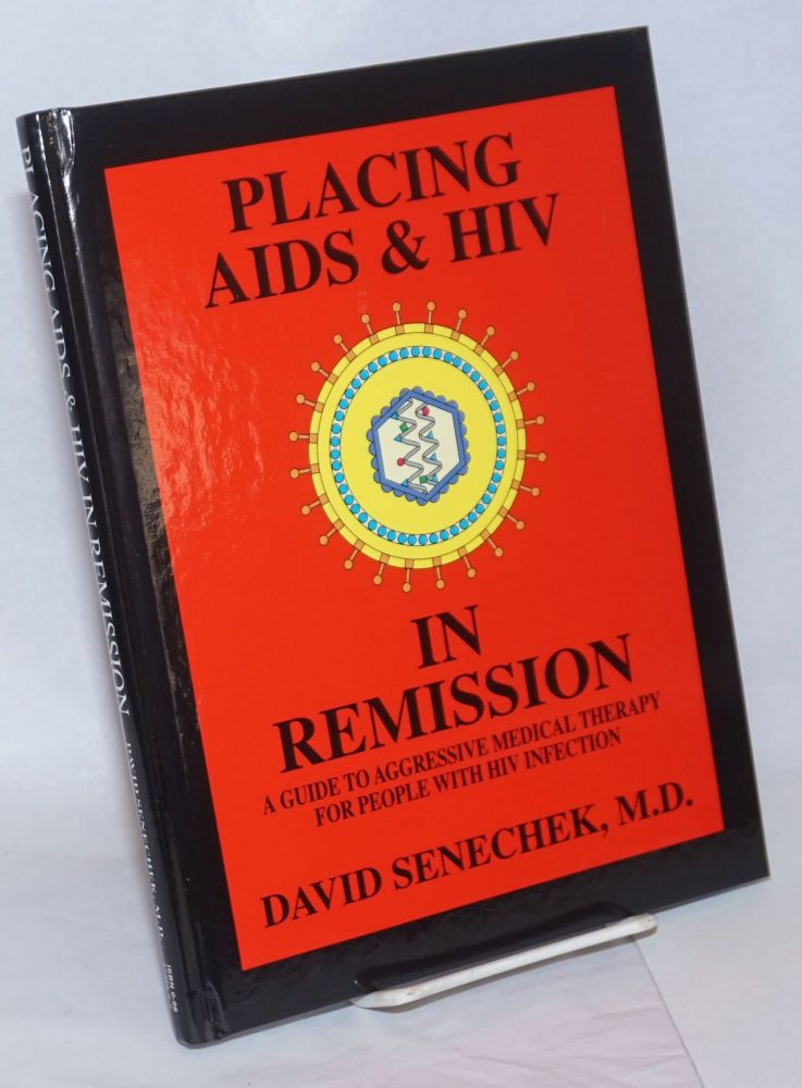 Placing AIDS & HIV in remission; a guide to aggressive medical therapy for people with HIV infection. David Senechek.