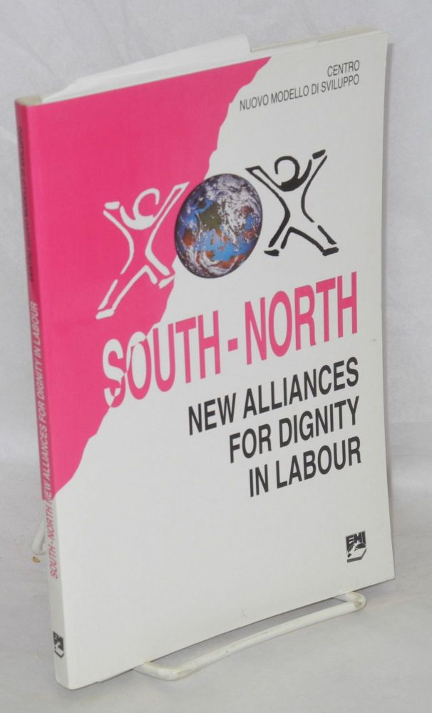 South/North; new alliances for dignity in labour : proceedings of the conference, Pisa, 1-2-3 October 1995. Translation by Maria O'Reilly and Katherine Nelthorpe. Centro Nuovo Modello di Sviluppo.
