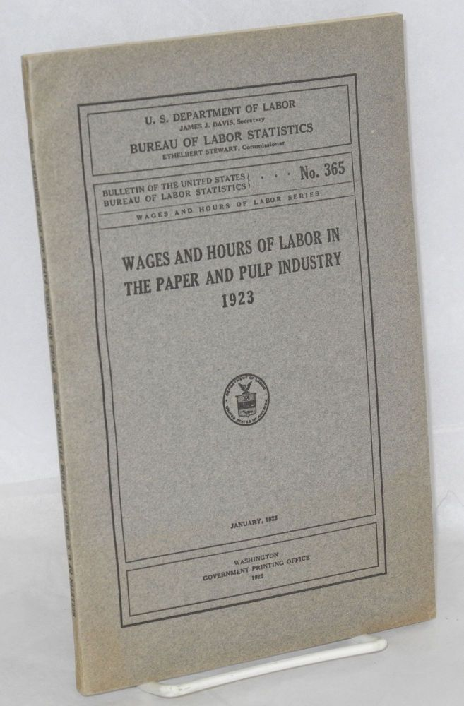 Wages and hours of labor in the paper and pulp industry, 1923. United States Department of Labor. Bureau of Labor Statistics.
