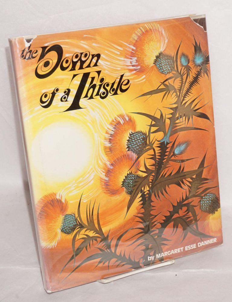 The down of a thistle; selected poems, prose and songs, introduction by Samuel Allen, illustrated by Fred L. Weinman. Margaret Esse Danner.