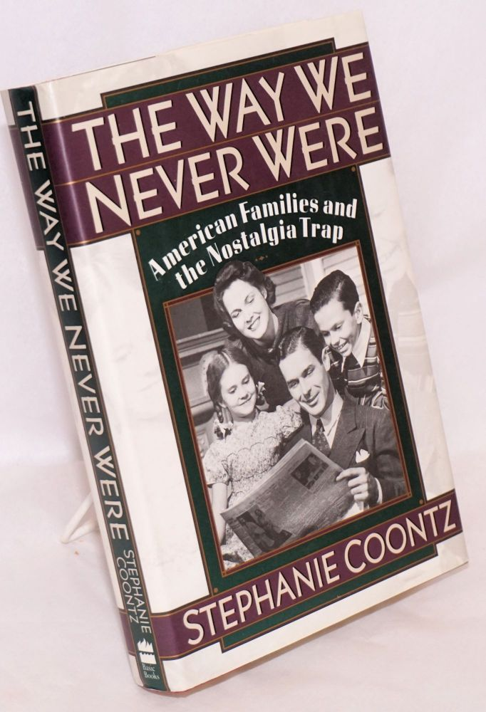 The way we never were, American families and the nostalgia trap. Stephanie Coontz.