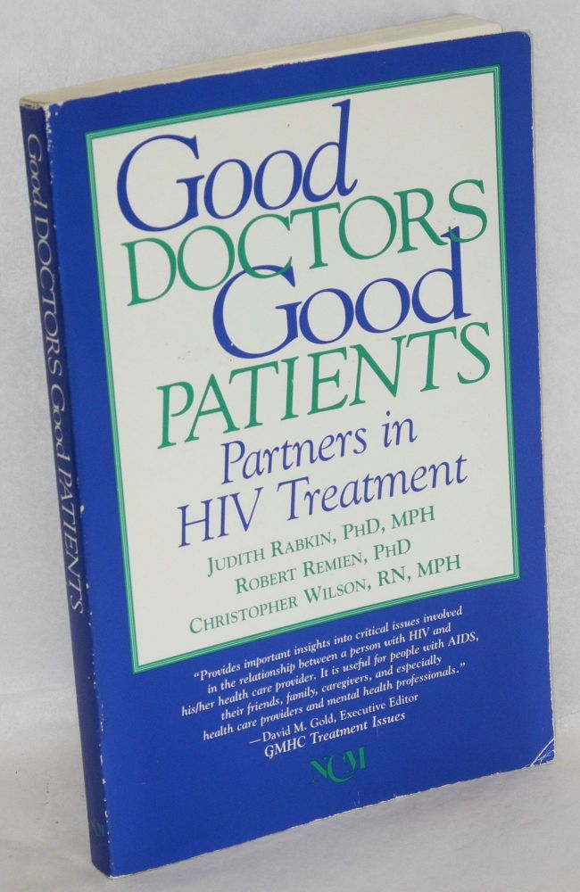 Good doctors, good patients: partners in HIV treatment. Judith Rabkin, Robert Remien, Christopher Wilson.