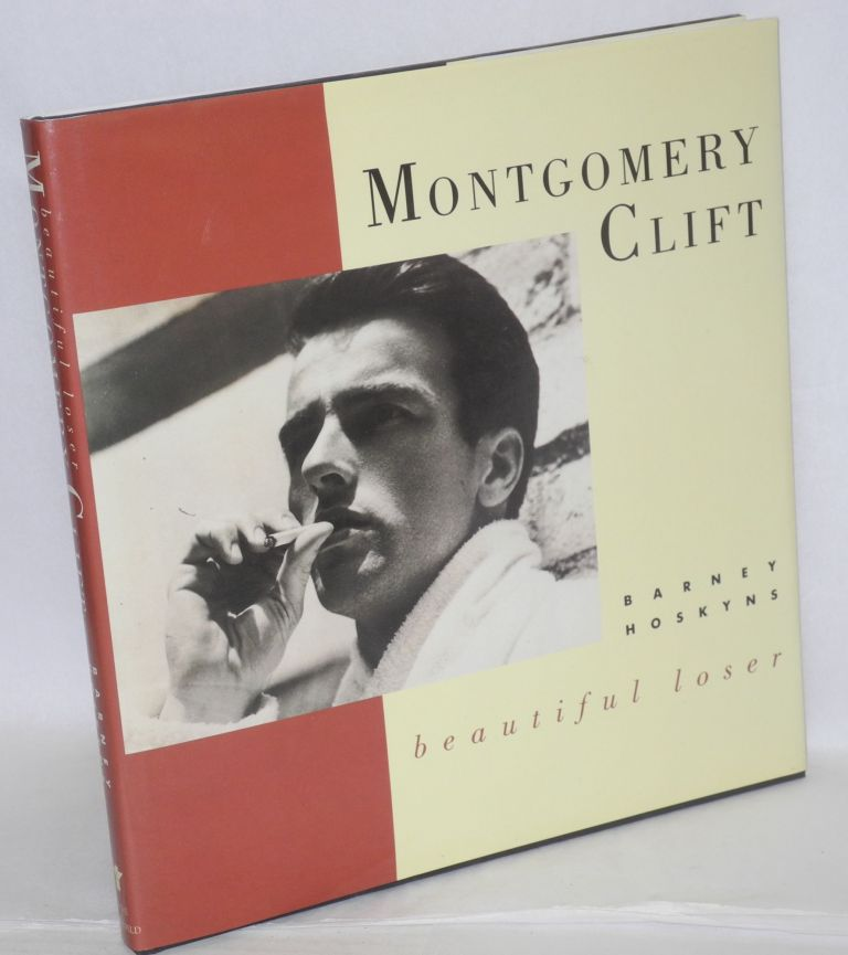 Montgomery Clift; beautiful loser. Barney Hoskyns.