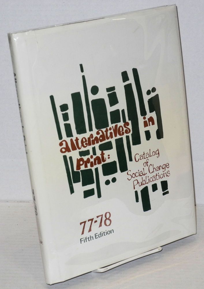 Alternatives in print: catalog of social change publications. 77-78, fifth edition. Social Responsibilities Round Table Task Force on Alternatives in Print, compilers, American Library Association.
