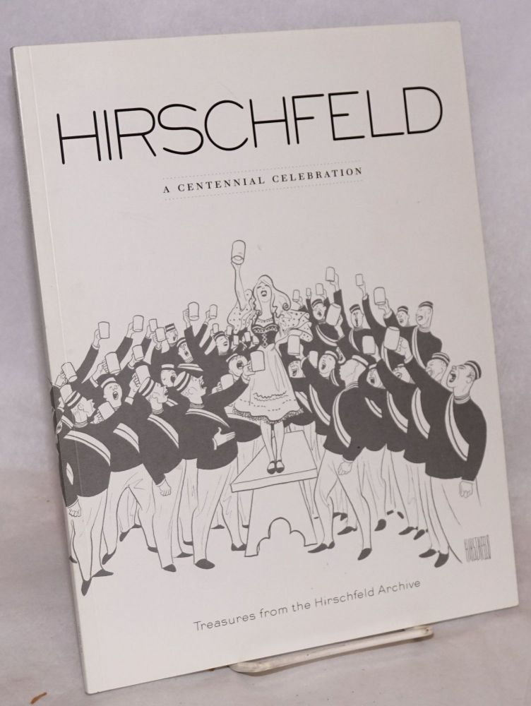 Hirschfeld: a centennial celebration; treasures from the Hirschfeld Archive; San Francisco Performing Arts Library and Museum July 29 - December 19, 2003. Al Hirschfeld.