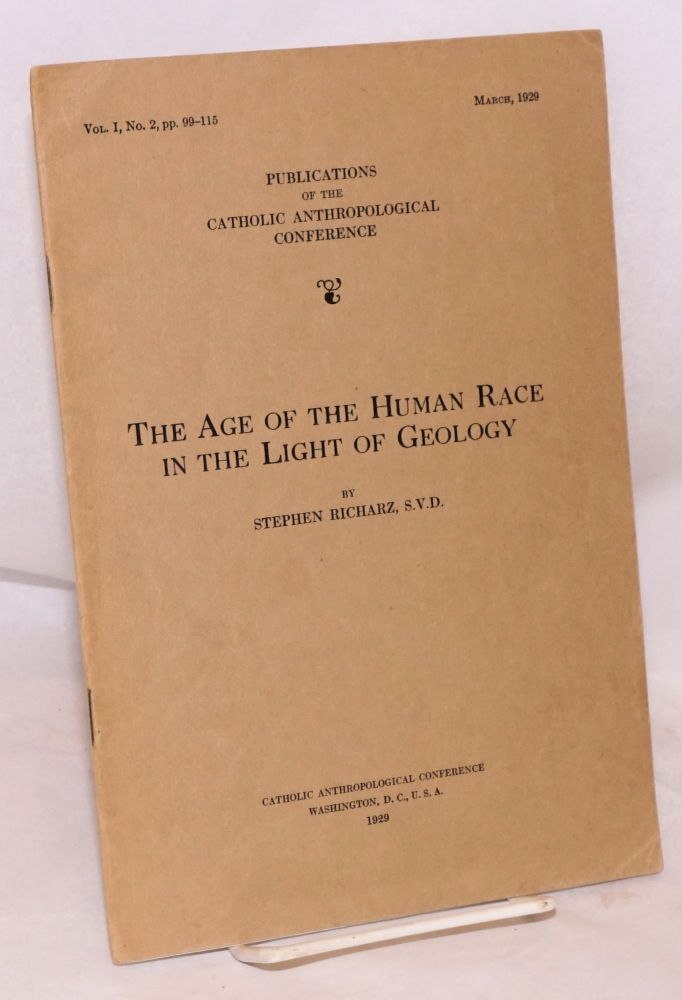 The age of the human race in the light of geology; vol. I, no. 2, pp. 99-115, March, 1929. Stephen Richarz, S. V. D.