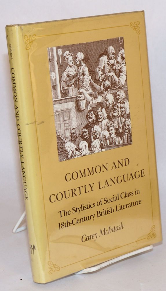 Common and courtly language : the stylistics of social class in 18th-century British literature. Carey McIntosh.