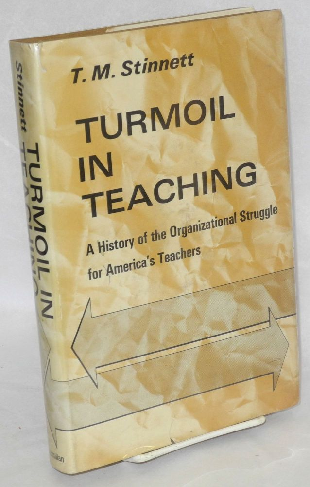 Turmoil in teaching; a history of the organizational struggle for America's teachers. T. M. Stinnett.
