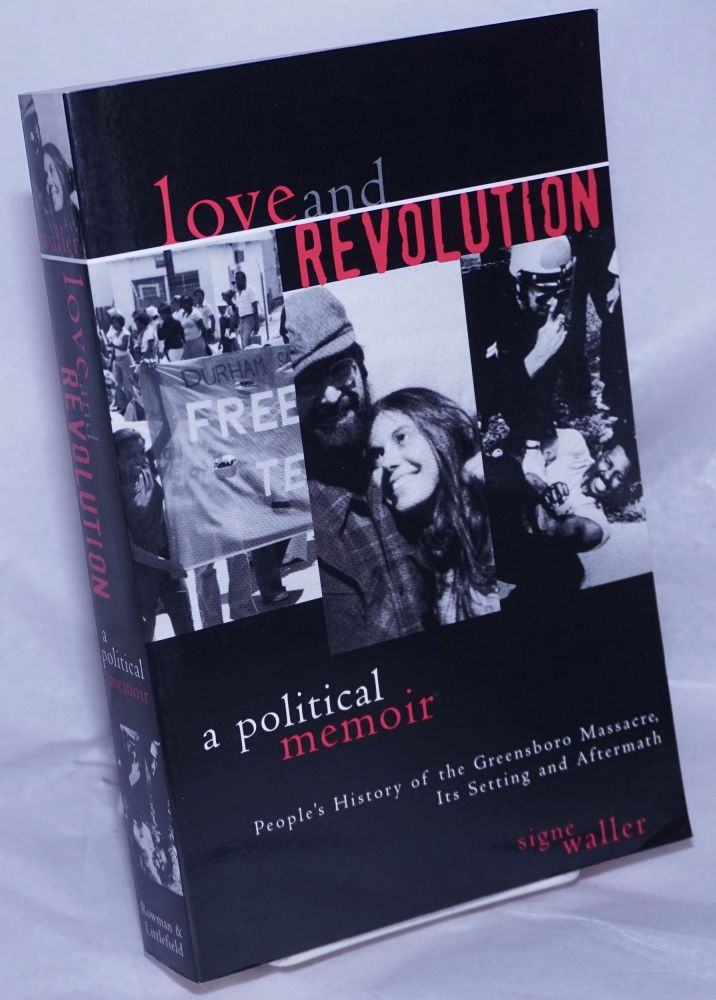 Love and revolution, a political memoir. People's history of the Greensboro Massacre, its setting and aftermath. Signe Waller.