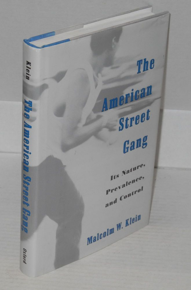 The American street gang; its nature, prevalence, and control. Malcolm W. Klein.