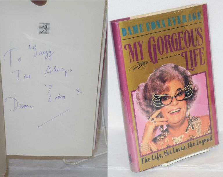My gorgeous life; the life, the loves, the legend. Dame Edna Everage.