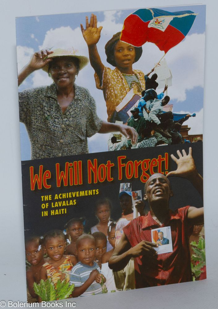 We will not forget! The achievements of Lavalas in Haiti. Laura Flynn, Robert Roth.