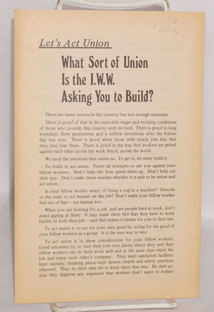 Let's act union. What sort of union is the I.W.W. asking you to build? Industrial Workers of the World.
