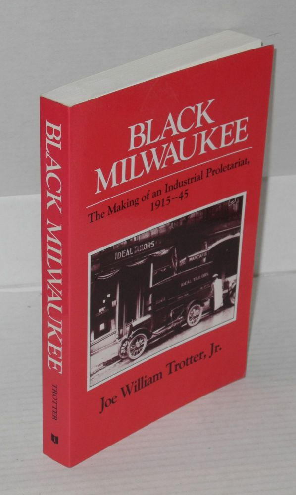 Black Milwaukee; the making of an industrial proletariat, 1915-45. Joe William Trotter, Jr.