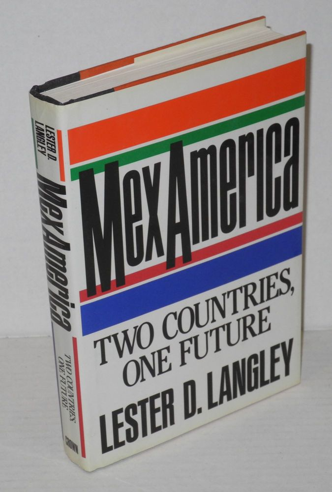 MexAmerica; two countries, one future. Lester D. Langley.